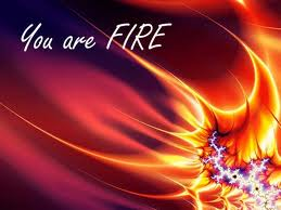you are fire